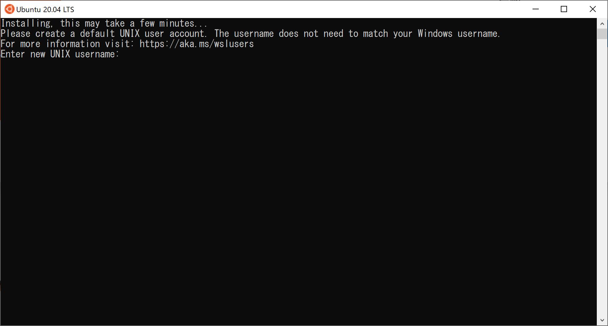Windowsサブシステムの「Ubuntu 20.04 LTS」のインストール途中でも求められるユーザ名作成の画面